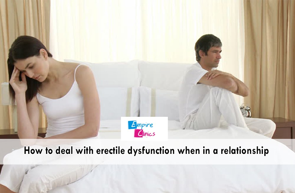 How to deal with Erectile Dysfunction when In a relationship