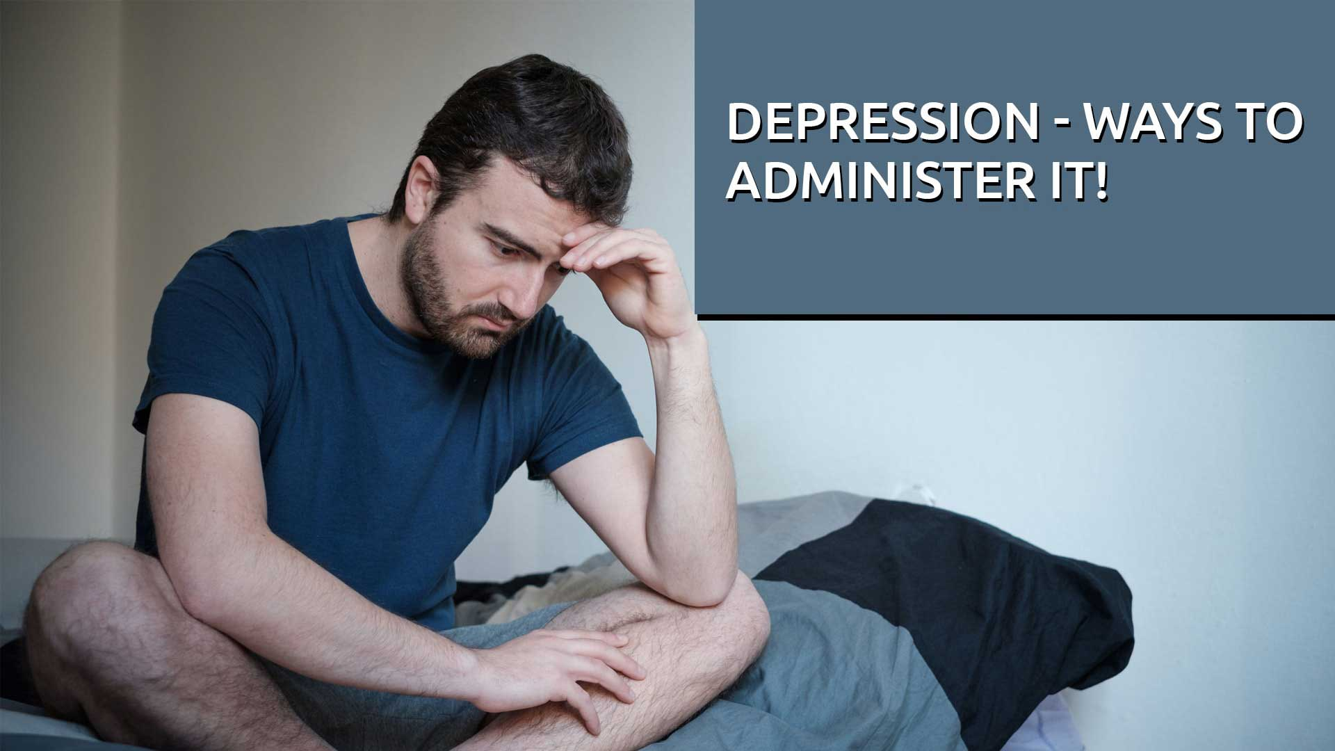 Depression – Ways to Administer It!