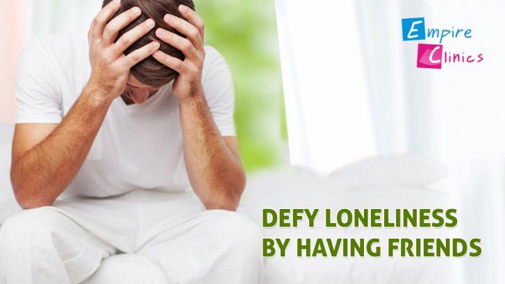 defy loneliness by having friends