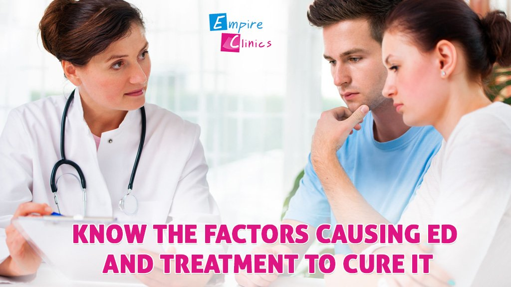 Know the factors causing ED and treatment to cure it