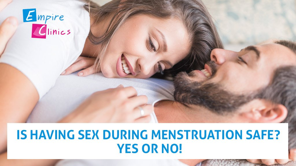 Is having sex during menstruation safe? Yes or No!